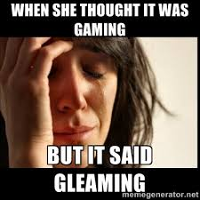 When she thought it was gaming But it said gleaming - First world ... via Relatably.com
