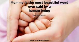 Beautiful Quotes Ever Best of Mummyis The Most Beautiful Word Ever Said By A StatusMind