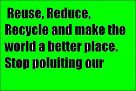 environment quotes images pictures photos quotes and funny page  reuse reduce recycle and make the world a better place stop polluting our