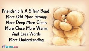 Friendship Is A Silent Bond More Old More Strong More Deep More Amazing Quotes About Close Friendship Bonds