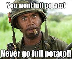 You went full potato! Never go full potato!! - Full retard - quickmeme via Relatably.com