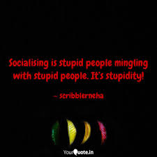 Socialising Is Stupid Peo Quotes Writings By Neha Bindal