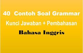 Kunci jawaban intan pariwara kelas 12 bahasa inggris edisi lama. 40 Contoh Soal Grammar Dan Kunci Jawaban Pembahasan Muttaqin Id