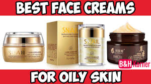 7 best face creams for oily and acne e skin 2018