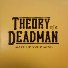 make up your mind theory of a deadman