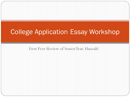first peer review of senior year huzzah college application  1 first peer review of senior year huzzah college application essay workshop