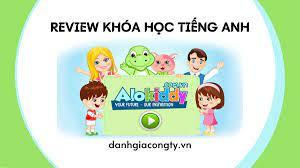Review khóa học tiếng Anh online của Alokiddy - Đánh giá công ty