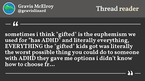 thread by gravislizard sometimes i think gifted is the euphemism we used for has adhd and literally everything everything the gifted kids got was