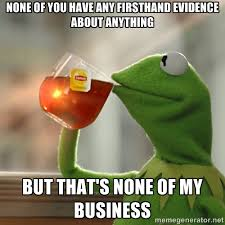 None of you have any firsthand evidence about anything But that's ... via Relatably.com