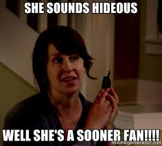 She sounds hideous WELL She's a SOONER fan!!!! - She Sounds ... via Relatably.com