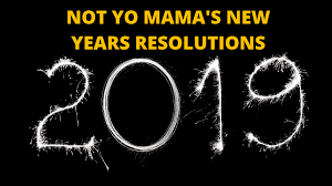 Not Yo Mamas New Years Resolutions Setting 2019 Goals From Q1 To Q4