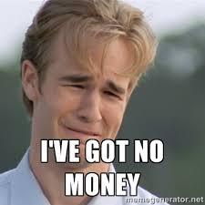 I've got no money - Dawson's Creek | Meme Generator via Relatably.com