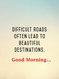 Morning Quotes Extraordinary Good Morning Quotes About Inspirational Difficult Lead To Beautiful