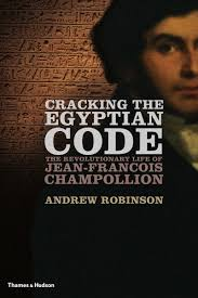 Cracking The Egyptian Code The Revolutionary Life Of Jean François