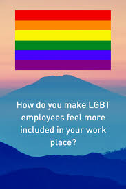 what qualities does the modern employee need to possess high how to make lgbt employees feel more included in the workplace