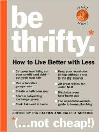 be thrifty not how to live better with less by pia catton and califia suntree 368 pages this book
