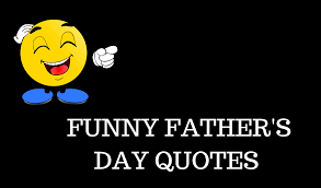 Funny Fathers Day Quotes 2019