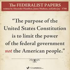 "like if you agree the federalist papers ""the purpose of the  constitution limit out government not our citizens"