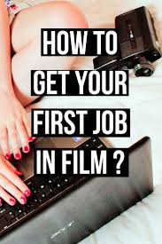 best images about filmmaking feature film article how to get your first job in film 5 top tips on finding your