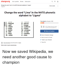 Alfa, bravo, charlie, delta, echo, foxtrot, golf, hotel, india, juliett, kilo, lima, mike. Changeorg Start A Petition Browse Subscription Change The Word Lima In The Nato Phonetic Alphabet To Ligma 1 Supporter Petition Details Change The Word Lima In The Nato Phonetic Alphabet To Ligma