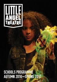 <b>Little</b> Angel Theatre | Schools programme <b>Autumn</b> 2016 - <b>Spring</b> ...