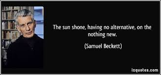 Samuel Beckett Quotes Fascinating On The Nothing New Having No Alternative The Sun Shone Dyssebeia