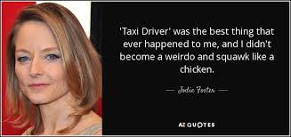 Taxi Driver Quotes Mesmerizing Jodie Foster Quote 'Taxi Driver' Was The Best Thing That Ever