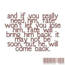 And If You Really Need Him Fate Won't Let You Lose Him Fate Will Mesmerizing Bring Him Back Quotes