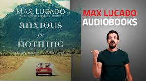 Traveling Light Max Lucado Youtube Top 10 Max Lucado Audible Audiobooks 2019 Starring Anxious For Nothing Finding Calm In A Chaotic