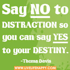 Distraction Quotes Simple Say No To Distraction Live Life Happy