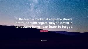 "Broken Dreams Quote Best Of Ricky Nelson Quote ""In The Town Of Broken Dreams The Streets Are"