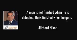 Richard Nixon Quotes Inspiration A Man Is Not Finished When He Is Defeated Quote