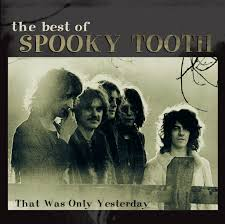 <b>Spooky Tooth: The</b> Best Of <b>Spooky Tooth</b>: That Was Only Yesterday ...