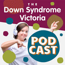 The Down Syndrome Victoria Podcast