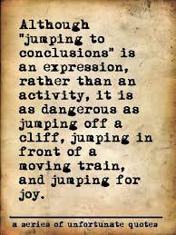 Quotes About Jumping To Conclusion 40 Quotes Delectable Jumping To Conclusions Quotes