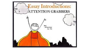 essay introductions attention grabbers attention grabbing essay introductions attention grabbers i startling information must be true and verifiable doesn