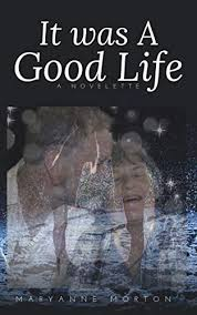 It was A Good Life by Maryanne Morton