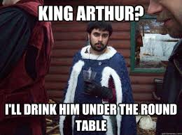 i ll drink him under the round table