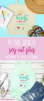 14 Free Beach Svg Cut Files Including The Beach Is Calling Hello Creative Family