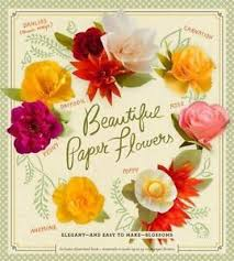 Paper Flower Kit Beautiful Paper Flowers Elegant And Easy To Make Blossoms By Laurie Cinotto 2014 Kit