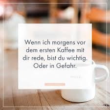 Wenn Ich Morgens Vor Dem Ersten Kaffee Mit Dir Rede Bist Du Wichtig
