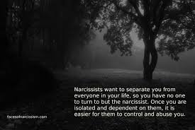 narcissists want to separate you from everyone in your life so you have no one
