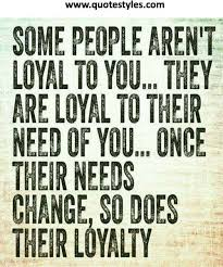 Quotes About Loyalty And Friendship Adorable Some People Are Not Loyal To You Friendship Quotes Friendship