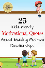 Motivational Quotes For Kids That Help Build Positive Relationships