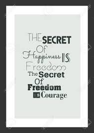 Citation De Vie Isolé Sur Fond Blanc Le Secret Du Bonheur Est La Liberté Le Secret De La Liberté Est Le Courage