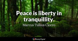 Tranquility Quotes Extraordinary Peace Is Liberty In Tranquillity Marcus Tullius Cicero BrainyQuote