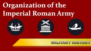 Imperial Roman Army Organization And Structure