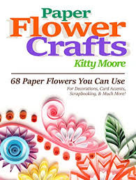 Buy Paper Flower Paper Flower Crafts 2nd Edition 68 Paper Flowers You Can Use For Decorations Card Accents Scrapbooking Much More