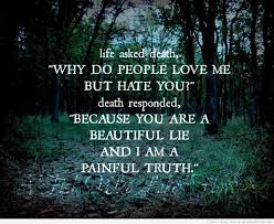 Beautiful Quotes About Death Best of Life Asked Death Why Do People Love Me But Hate You Death Responded