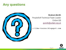 any questions graham smith peoplesoft technical team leader oxfam gb peoplesoft technical